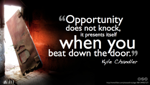 Opportunity does not knock, it presents itself only when you beat down the door, be the NARC