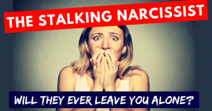 Stalking Narc - will they ever leave you alone!