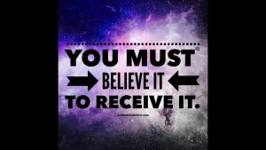 Affirmation of you must believe it to receive it