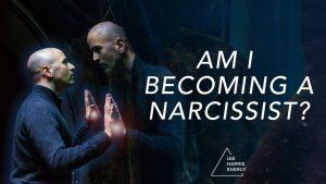 Am I becoming a Narc or Narcissist?