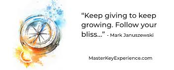 keep giving to keep growing, follow your bliss to abundance - masterkeyexperience