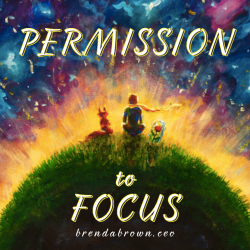 permission to focus-brendabrownceo-blog-masterkeyexperience