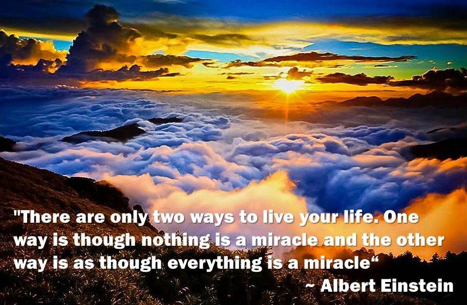 There-are-only-two-ways-to-live-your-life.-One-way-is-though-nothing-is-a-miracle-and-the-other-way-is-as-though-everything-is-a-miracle.-_-Albert-Einstein.jpg