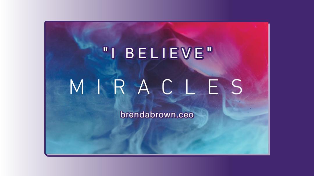 I-Believe-In-Miracles-brendabrownceo-masterkey.png