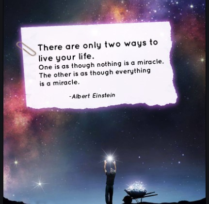 There are only two ways to live, like everyday is a miracle