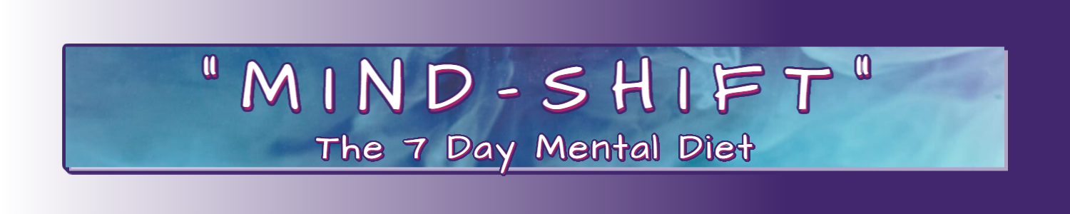 Mind Shift | 7 Day Mental Diet